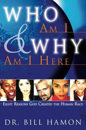 Who Am I and Why Am I Here: Eight Reasons God Created the Human Race (9780768422559) by Bill Hamon
