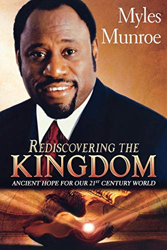 Rediscovering the Kingdom: Ancient Hope for Our: Munroe, Dr Myles