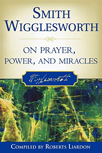9780768423150: Smith Wigglesworth on Prayer, Power, and Miracles