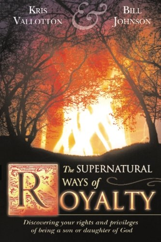 9780768423235: The Supernatural Ways of Royalty: Discovering Your Rights and Privileges of Being a Son or Daughter of God