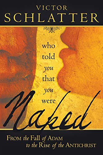 Who Told You that You Were Naked?: From the Fall of Adam to the Rise of the Antichrist: Schlatter, ...