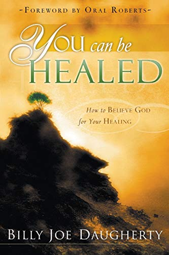You Can Be Healed: How to Believe God for Your Healing (0768423643) by Daugherty, Billy Joe