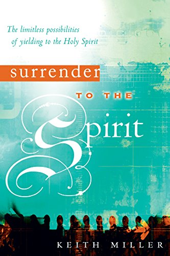 Surrender to the Spirit: The Limitless Possibilities of Yielding to the Holy Spirit (0768423872) by Keith Miller