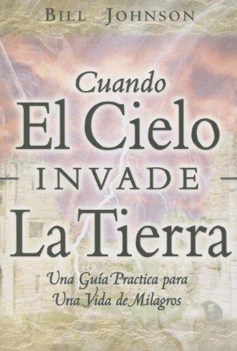 9780768423907: Cuando El Cielo Invade La Tierra: Una Guia Practica Hacia Una Vida De Milagros