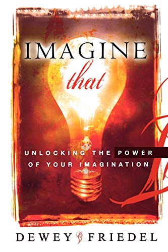 9780768424133: Imagine That: Unlocking the Power of Your Imagination