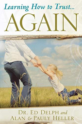 Learning How to Trust Again!: Delph, Ed, Heller,