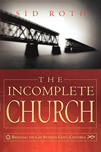 9780768424379: The Incomplete Church: Unifying God's Children