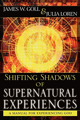 Shifting Shadows of Supernatural Experiences: A Manual to Experiencing God (0768424976) by Julia Loren; James Goll