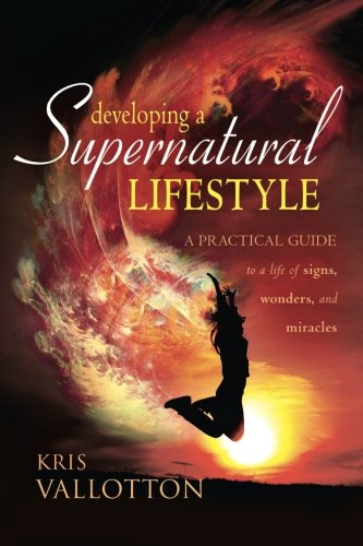 9780768425017: Developing a Supernatural Lifestyle: A Practical Guide to a Life of Signs, Wonders, and Miracles