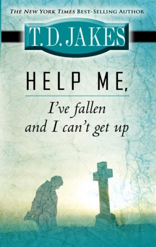 HELP ME, I've fallen and I can't get up (9780768426441) by T. D. Jakes