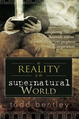 9780768426700: The Reality of the Supernatural World: Exploring Heavenly Realms and Prophetic Experiences