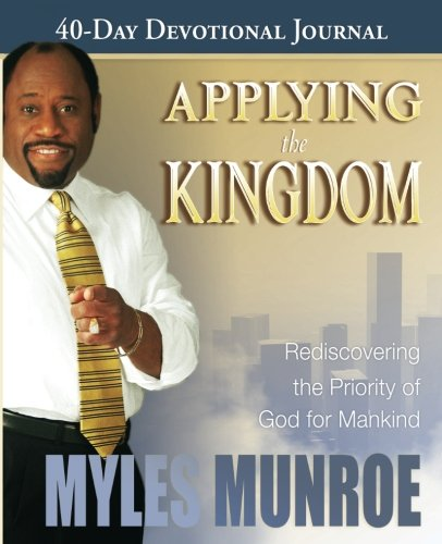 9780768426717: Applying the Kingdom 40-Day Devotional: Rediscovering the Priority of the Kingdom for Mankind