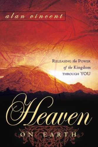 9780768426960: Heaven on Earth: Releasing the Power of Kingdom Through You