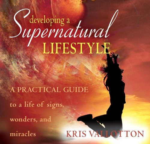 Developing a Supernatural Lifestyle Audio Book: Kris Vallotton