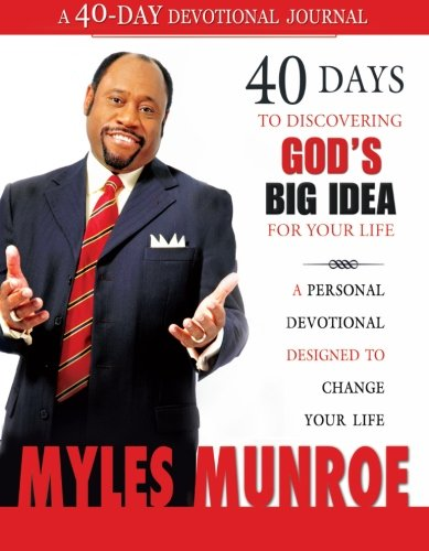 40 Days to Discovering God's Big Idea: Munroe, Dr. Myles
