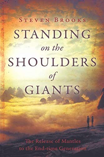 Standing on the Shoulders of Giants: The Release of Mantles to the End-Time Generation (0768427363) by Brooks, Steven