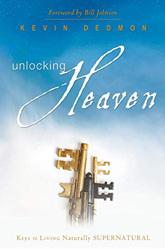 9780768427509: Unlocking Heaven: Keys to Living Naturally Supernatural