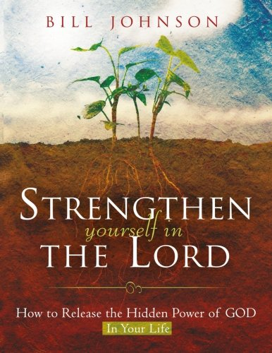 9780768427868: Strengthen Yourself in the Lord: How to Release the Hidden Power of God in Your Life