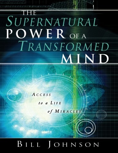 9780768427943: The Supernatural Power of the Transformed Mind: Access to a Life of Miracles
