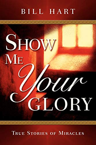 Show Me Your Glory: Experiencing the Goodness of God: Hart, Bill