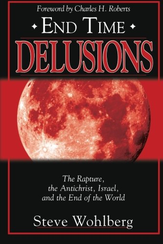 9780768429602: End Time Delusions: The Rapture, the Antichrist, Israel, and the End of the World