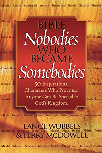 Bible Nobodies Who Became Somebodies: 50 Inspirational: Wubbels, Lance