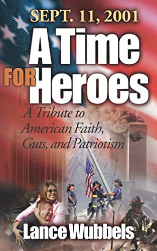 9780768430462: September 11, 2001: A Time for Heroes: A Tribute to American Faith, Guts, and Patriotism