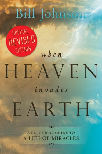 When Heaven Invades Earth Revised Edition (0768430542) by Bill Johnson