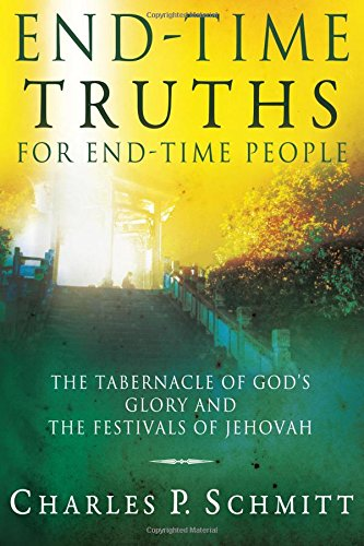 End-Time Truths for End-Time People: The Tabernacle: Schmitt, Charles