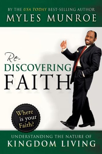 Rediscovering Faith : Understanding the Nature of: Myles Munroe