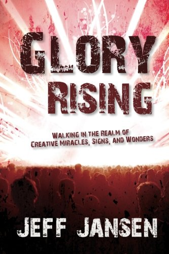 9780768430950: Glory Rising: Walking in the Realm of Creative Miracles, Signs and Wonders