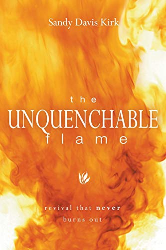 9780768431049: The Unquenchable Flame: Revival That Never Burns Out
