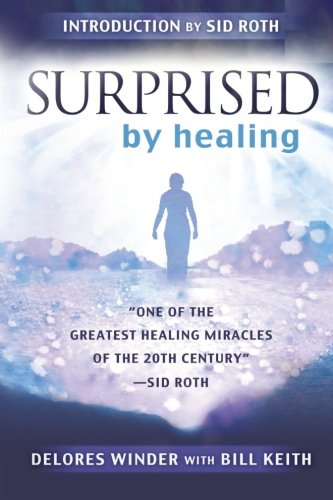 9780768431155: Surprised by Healing: One of the Greatest Healing Miracles of the 21st Century. -Sid Roth