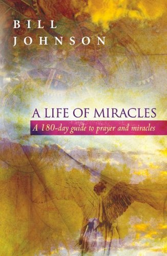 A Life of Miracles: 180-Day Guide to Prayer and Miracles