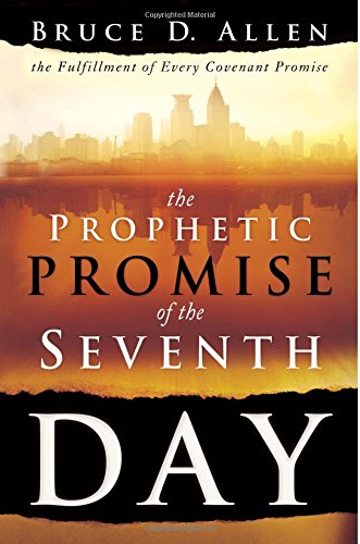 9780768431599: The Prophetic Promise of the Seventh Day: The Fulfillment of Every Covenant Promise