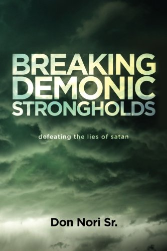 9780768431667: Breaking Demonic Strongholds: Defeating the Lies of Satan