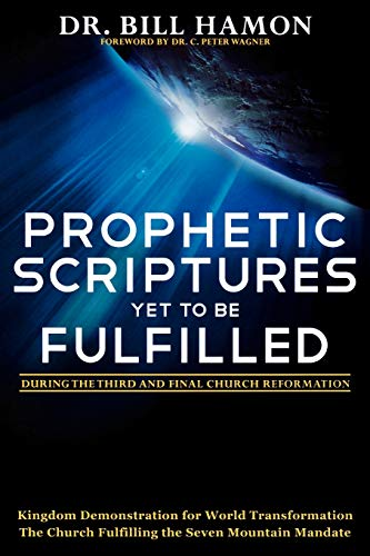 9780768432008: Prophetic Scriptures Yet to Be Fulfilled: During the Third and Final Church Reformation, Kingdom Demonstraton for World Transformation Church Fulfilling the Seven-Mountain Mandate