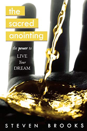 The Sacred Anointing: The Power to Live Your Dream: Steven Brooks