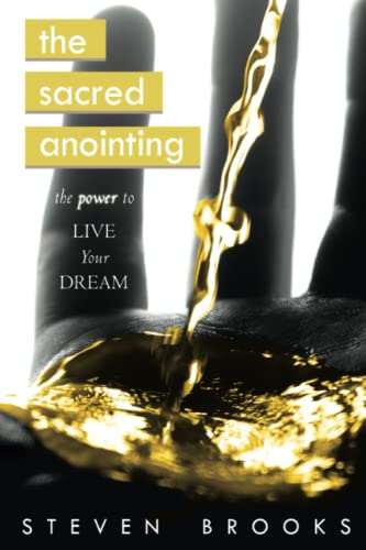 The Sacred Anointing: The Power to Live Your Dream (0768432049) by Brooks, Steven