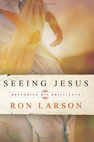 9780768432244: Seeing Jesus: Restoring His Brilliance