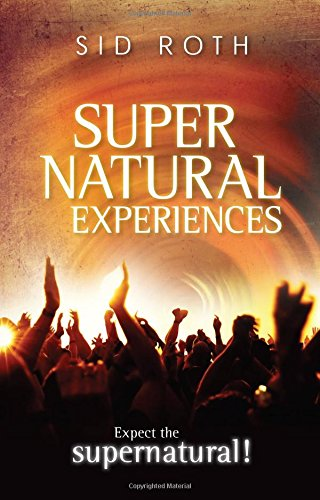 Supernatural Experiences: Expect the Supernatural! (0768432669) by Sid Roth
