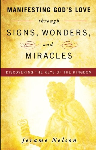 9780768432916: Manifesting God's Love Through Signs, Wonders and Miracles