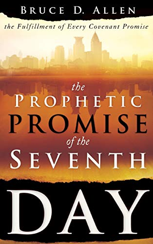 9780768432985: The Prophetic Promise of the Seventh Day: The Fulfillment of Every Covenant Promise