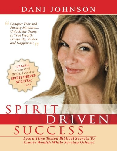 9780768435368: Spirit Driven Success: Learn Time Tested Biblical Secrets to Create Wealth While Serving Others!