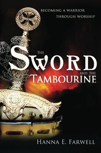 9780768435955: The Sword and the Tambourine : Becoming a Warrior Through Worship