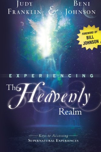 9780768436518: Experiencing the Heavenly Realm: Keys to Accessing Supernatural Experiences