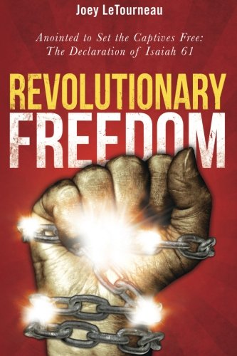 Revolutionary Freedom: Anointed to Set the Captives: LeTourneau, Joey