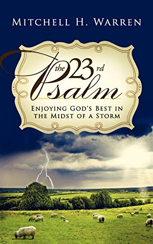 9780768439557: The 23rd Psalm:Enjoying God's Best in the Midst of a Storm