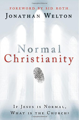 Normal Christianity : If Jesus Is Normal,: Jonathan Welton