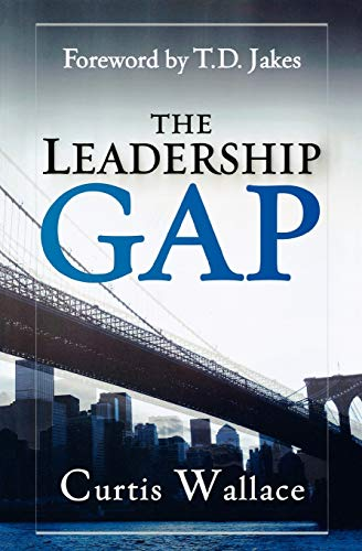 9780768439731: The Leadership Gap: How to Build, Motivate and Organize a Great Ministry Team